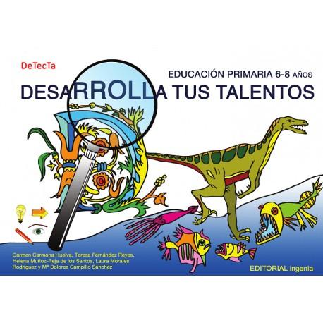 DESARROLLA TUS TALENTOS. EDUCACIÓN PRIMARIA 6 a 8 AÑOS